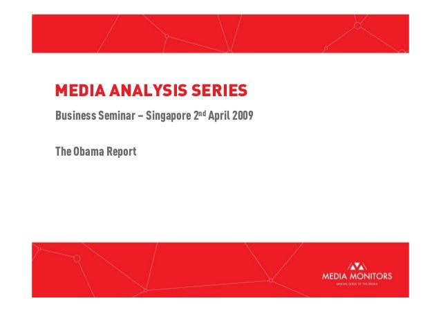 MEDIA ANALYSIS SERIES Business Seminar – Singapore 2nd April 2009 The Obama ReportThe Obama Report