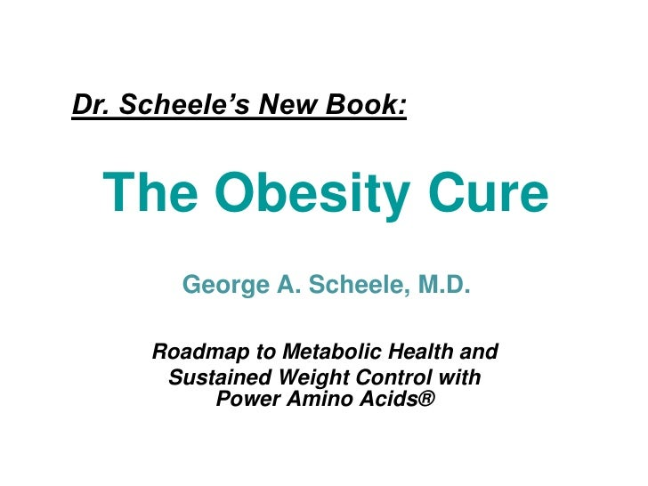 Dr. Scheele's New Book:  The Obesity Cure       George A. Scheele, M.D.     Roadmap to Metabolic Health and      Sustained...