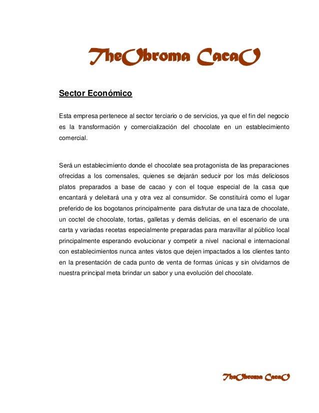 TheObroma CacaOSector EconómicoEsta empresa pertenece al sector terciario o de servicios, ya que el fin del negocioes la t...