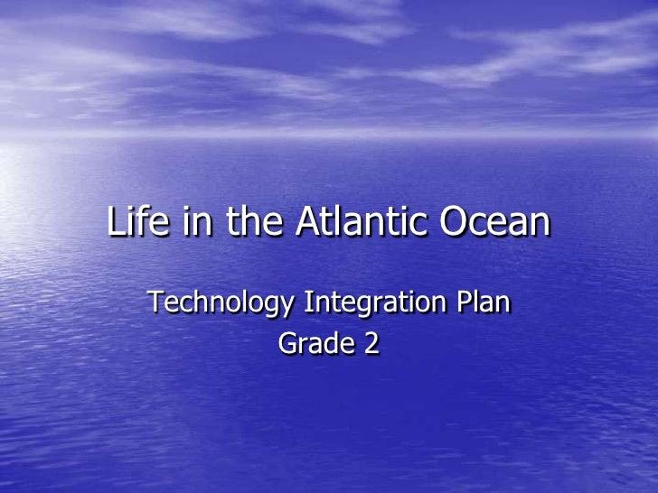 Life in the Atlantic Ocean<br />Technology Integration Plan<br />Grade 2<br />
