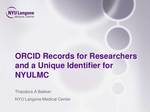 ORCID Records for Researchers and a Unique Identifier for NYULMC Theodora A Bakker NYU Langone Medical Center
