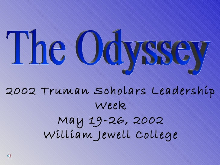 2002 Truman Scholars Leadership Week May 19-26, 2002 William Jewell College The Odyssey