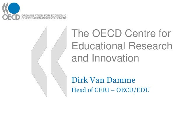 The OECD Centre for Educational Research and Innovation Dirk Van Damme Head of CERI – OECD/EDU