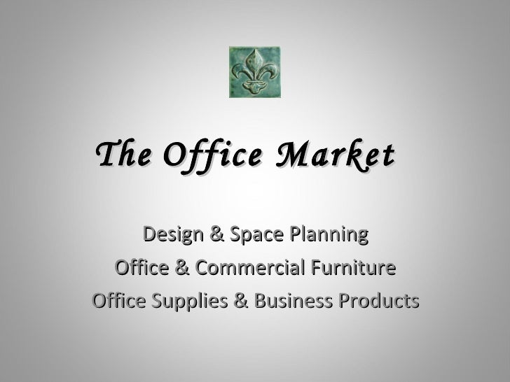 The   Office Market Design & Space Planning Office & Commercial Furniture Office Supplies & Business Products