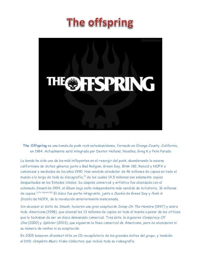 The Offspring es una banda de punk rock estadounidense, formada en Orange County, California, en 1984. Actualmente está in...
