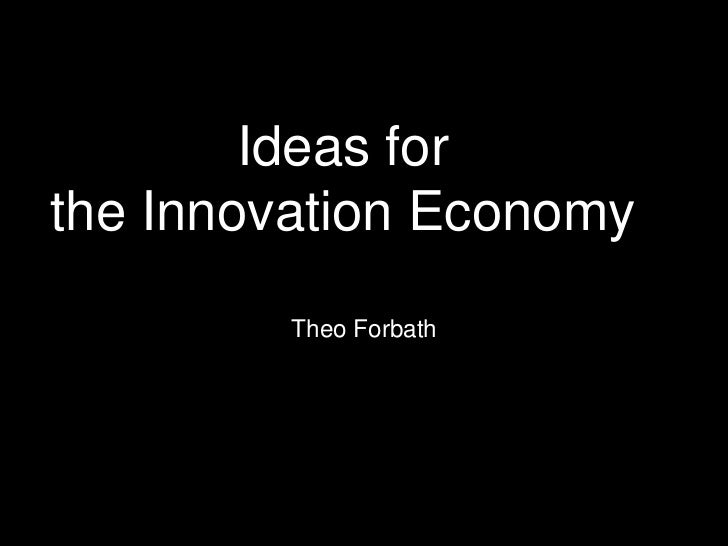 Ideas for the Innovation Economy<br />Theo Forbath<br />