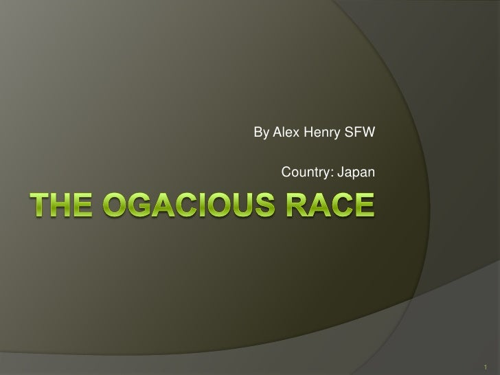 The ogacious race