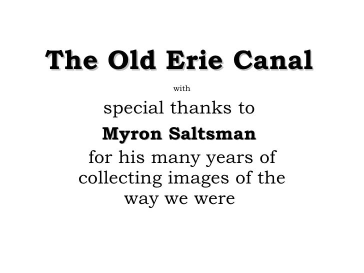 The Old Erie Canal with special thanks to  Myron Saltsman   for his many years of collecting images of the way we were