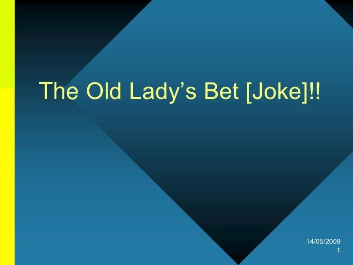 The Old Lady's Bet [Joke]!!                              14/05/2009                                   1