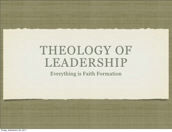 THEOLOGY OF                              LEADERSHIP                              Everything is Faith FormationFriday, Sept...