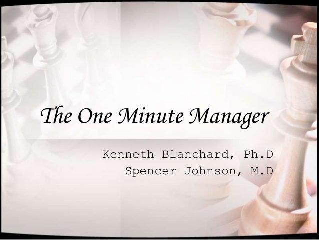 The One Minute ManagerKenneth Blanchard, Ph.DSpencer Johnson, M.D