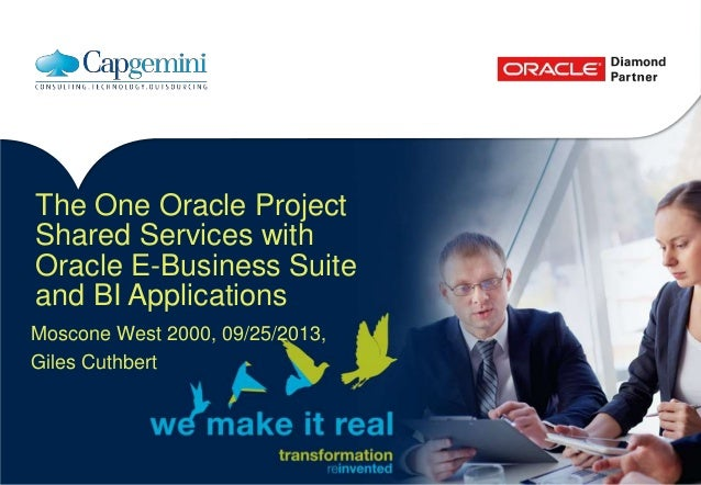 The One Oracle Project Shared Services with Oracle E-Business Suite and BI Applications Moscone West 2000, 09/25/2013, Gil...