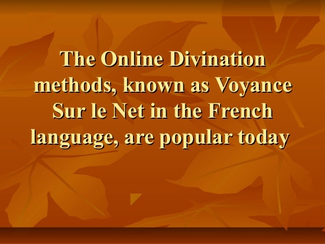 The Online DivinationThe Online Divination methods, known as Voyancemethods, known as Voyance Sur le Net in the FrenchSur ...
