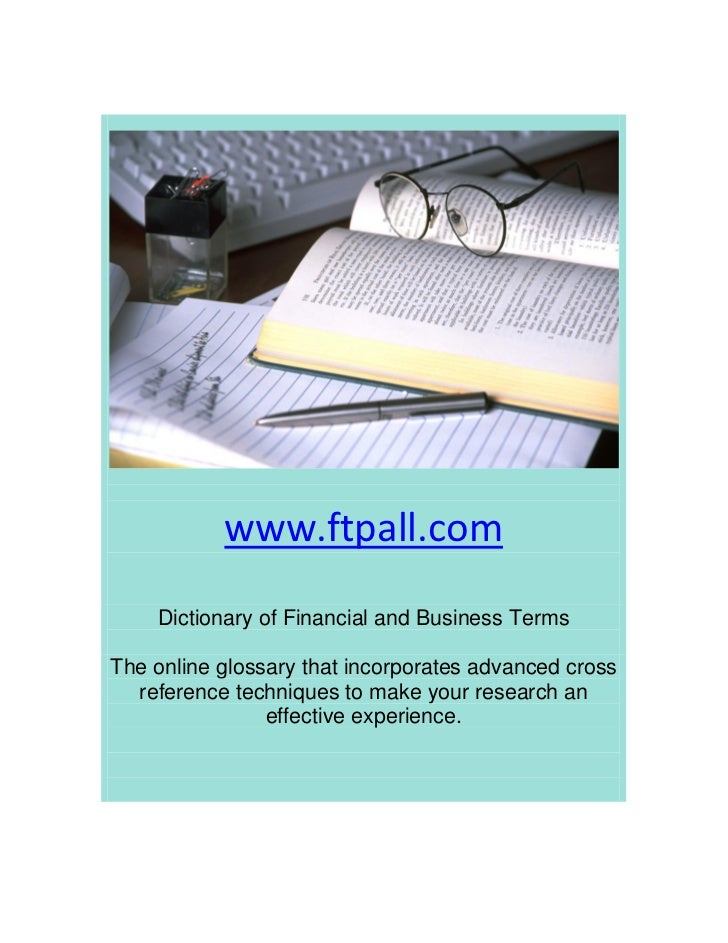 www.ftpall.com    Dictionary of Financial and Business TermsThe online glossary that incorporates advanced cross  referenc...