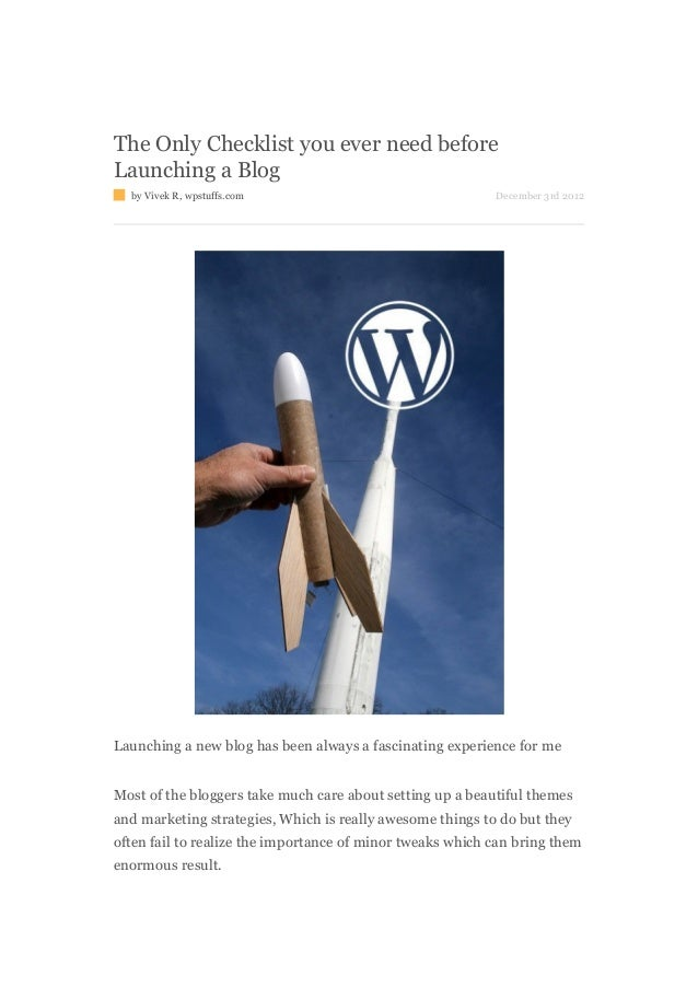 The Only Checklist you ever need beforeLaunching a Blog  by Vivek R, wpstuffs.com                                 December...