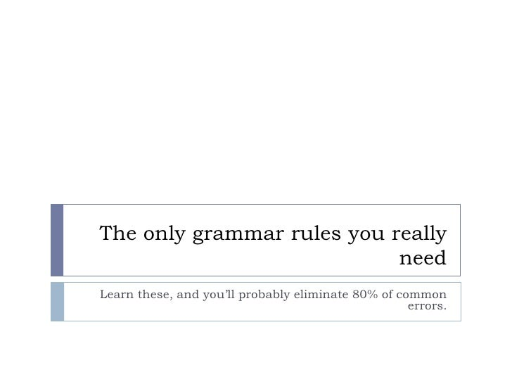 The only grammar rules you really need<br />Learn these, and you'll probably eliminate 80% of common errors.<br />