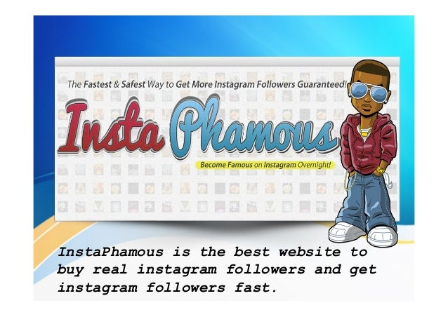 InstaPhamous is the best website to buy real instagram followers and get instagram followers fast.