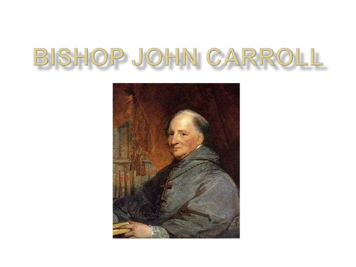 John Carroll wasBorn on January 8,1735. He was the firstRoman CatholicBishop andArchbishop in theUnited States. Hefounded ...