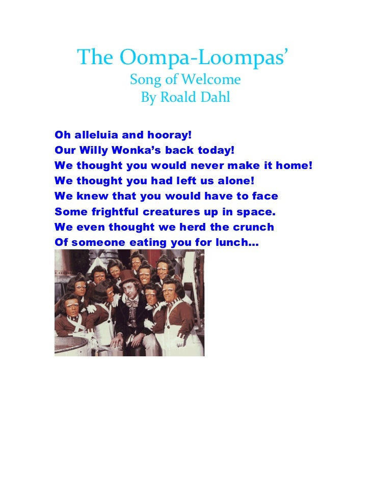 The Oompa-Loompas'           Song of Welcome            By Roald DahlOh alleluia and hooray!Our Willy Wonka's back today!W...