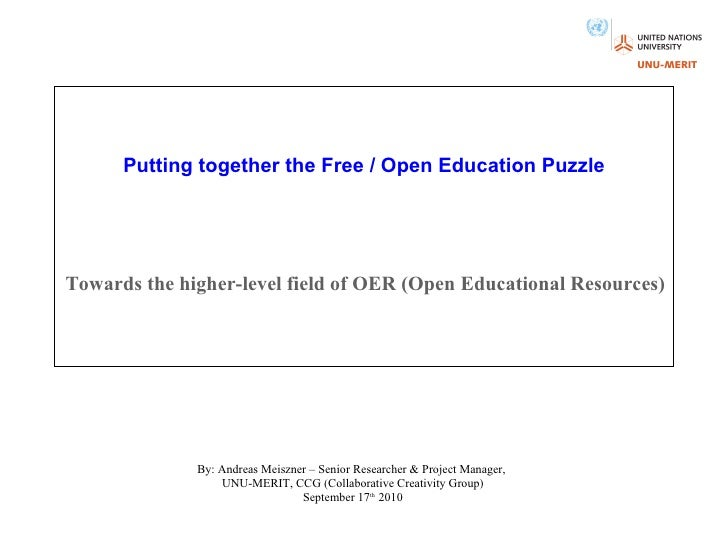 Putting together the Free / Open Education Puzzle Towards the higher-level field of OER (Open Educational Resources) By: A...