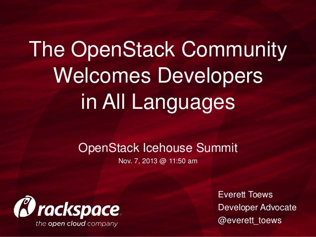 The OpenStack Community Welcomes Developers in All Languages OpenStack Icehouse Summit Nov. 7, 2013 @ 11:50 am  Everett To...