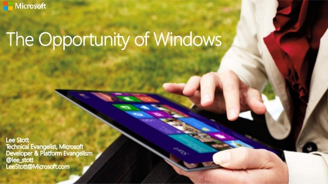 The Opportunity of WindowsLee StottTechnical Evangelist, MicrosoftDeveloper & Platform Evangelism@lee_stottLeeStott@Micros...