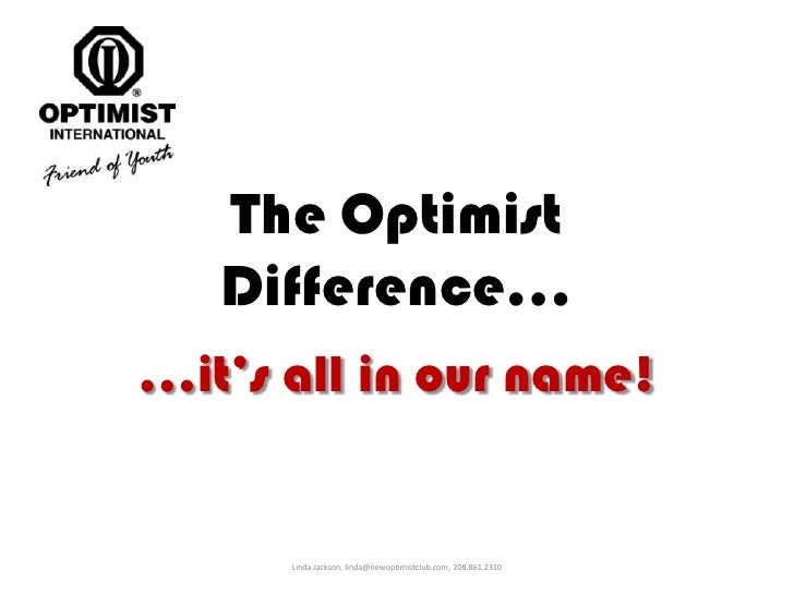 The Optimist Difference…<br />…it's all in our name!<br />Linda Jackson, linda@newoptimistclub.com, 208.861.2310<br />