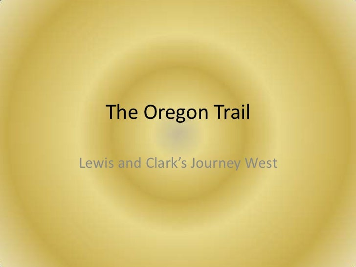 The Oregon TrailLewis and Clark's Journey West