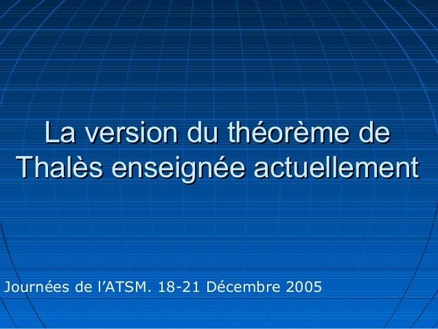 La version du théorème de Thalès enseignée actuellementJournées de l'ATSM. 18-21 Décembre 2005