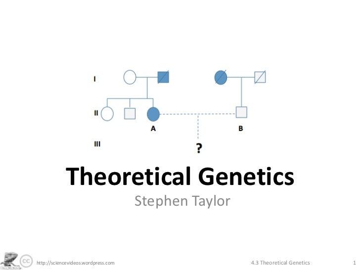Theoretical Genetics                                     Stephen Taylorhttp://sciencevideos.wordpress.com                 ...