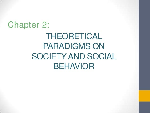 Chapter 2: THEORETICAL PARADIGMS ON SOCIETY AND SOCIAL BEHAVIOR