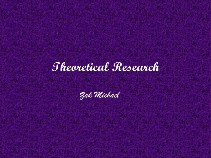 Theoretical Research     Zak Michael