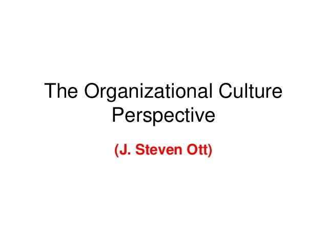 The organizational culture perspective (steven ott)