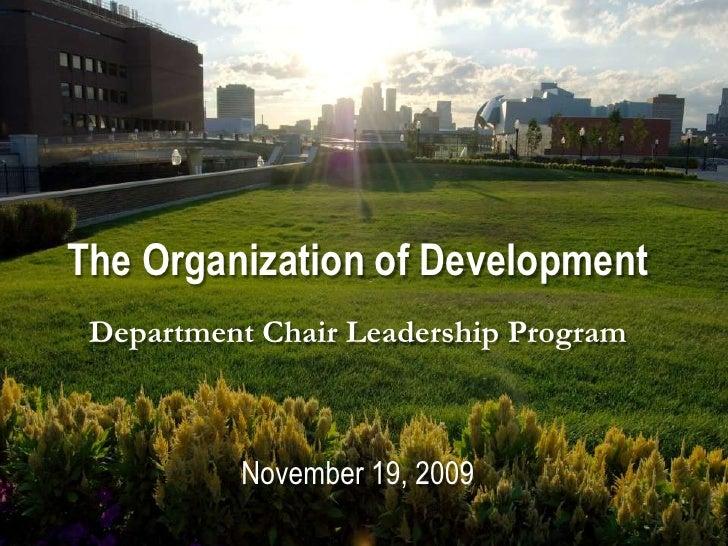 The Organization of Development<br />Department Chair Leadership Program<br />November 19, 2009<br />