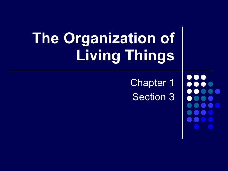 The Organization of Living Things Chapter 1 Section 3