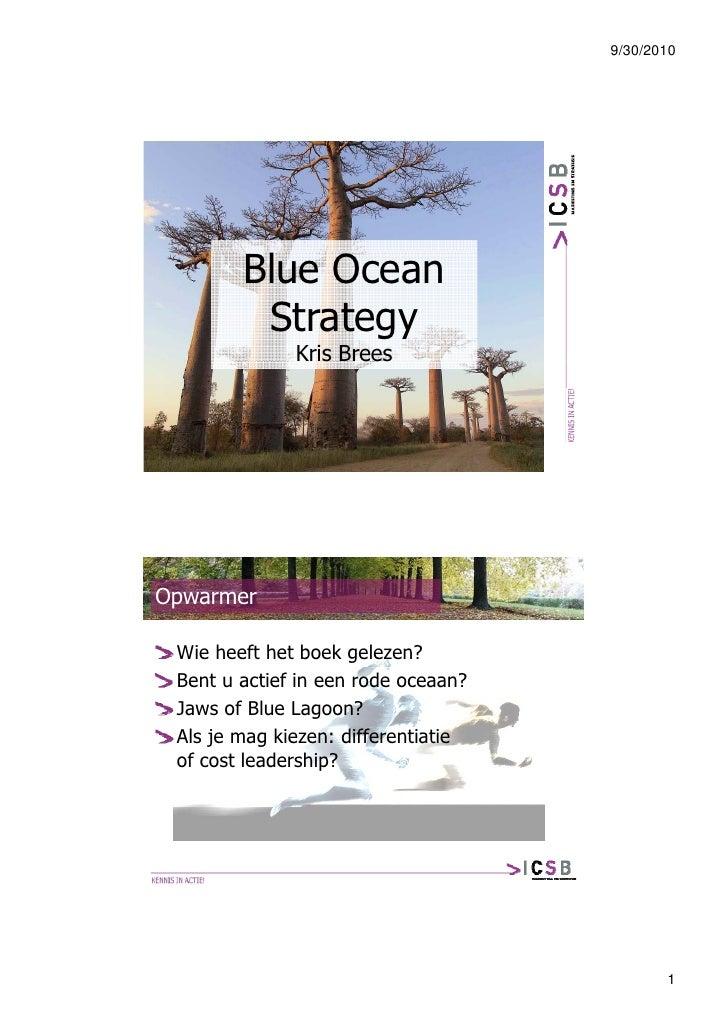 9/30/2010             Blue Ocean          Strategy               Kris Brees                  s ees     Opwarmer   Wie heef...