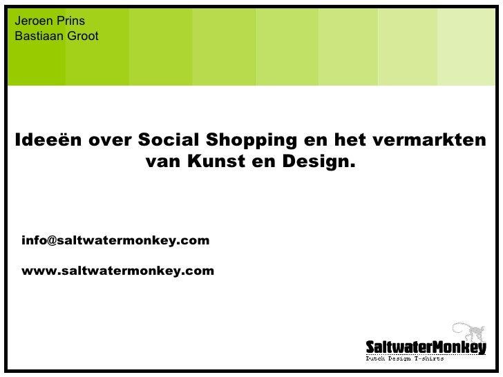Jeroen Prins Bastiaan Groot Ideeën over Social Shopping en het vermarkten van Kunst en Design. [email_address] www.saltwat...