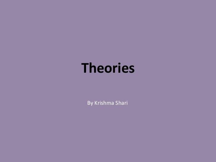 TheoriesBy Krishma Shari