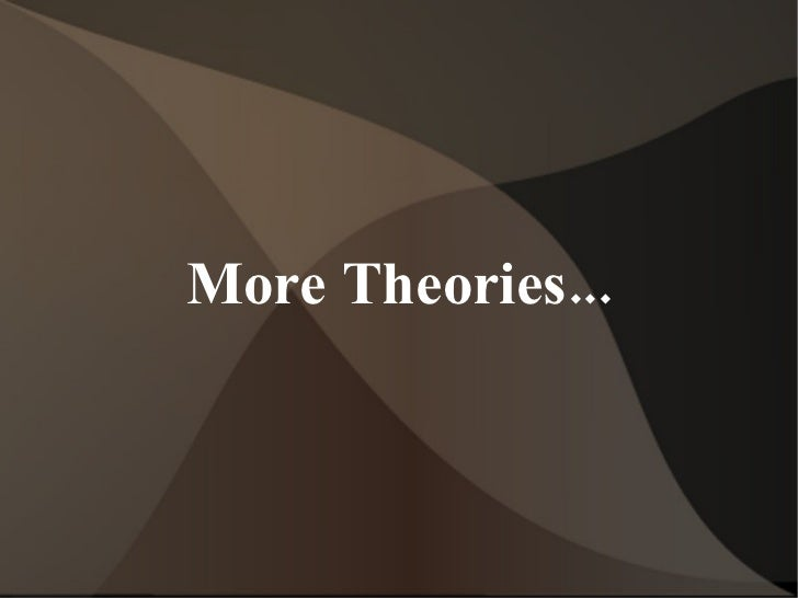 More Theories...