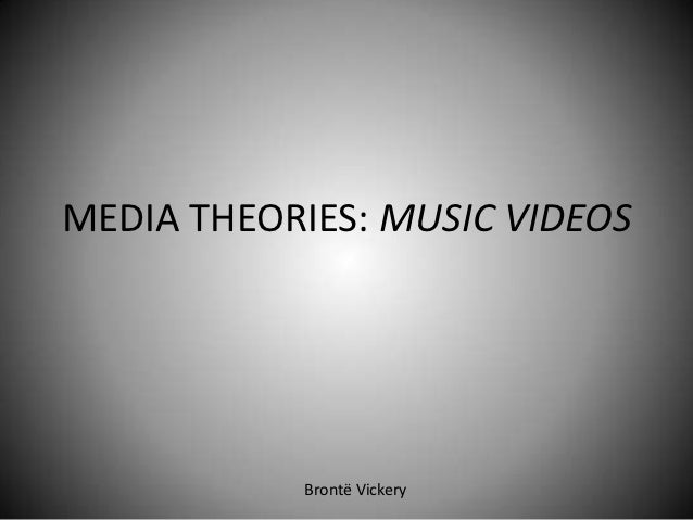 MEDIA THEORIES: MUSIC VIDEOS           Brontë Vickery