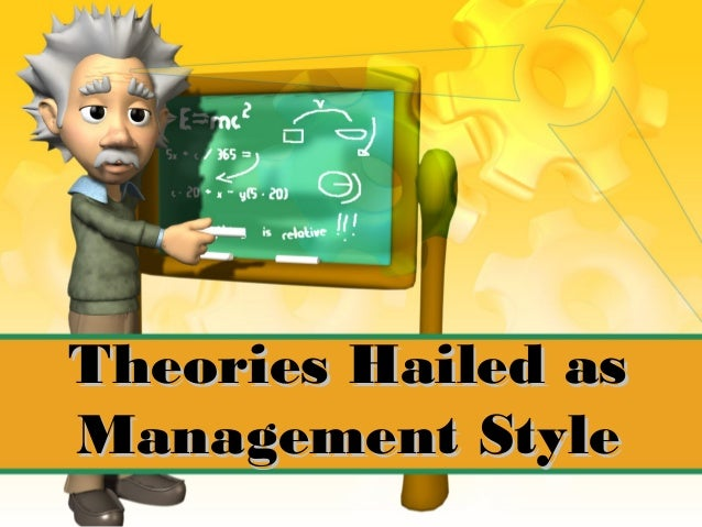 Theories Hailed asTheories Hailed as Management StyleManagement Style