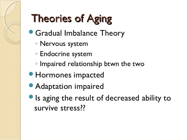 theories of aging Aging theories historic views of aging theories about aging have been around for more than 2,000 years some of the original theories of aging included.