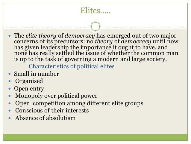 elite theory and elitism As established by the classical elite theorists, elitism is a theory of social power the framework is constituted for the critique of marxism and pluralism.