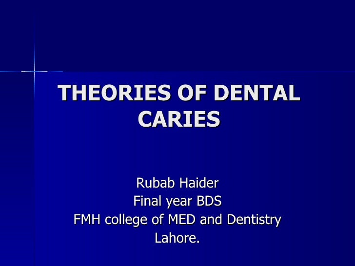 THEORIES OF DENTAL CARIES Rubab Haider Final year BDS FMH college of MED and Dentistry Lahore.