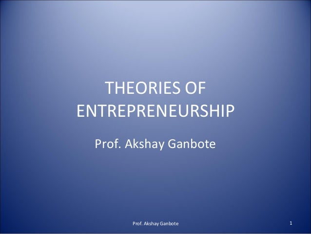 evolution and theories of entrepreneurship Still, a consistent theory of entrepreneurship is missing a theory that is adequate to combine the various strands of literature in order to come to an empirically testable model, eventually.