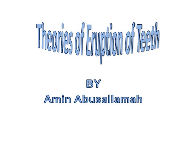 • There are many theories of eruption of teeth  1.   Root formation 2.   Bone remodeling 3.   periodontal ligaments format...