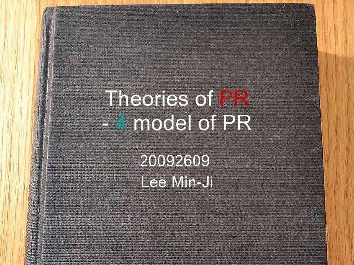 Theories of  PR -  4  model of PR 20092609  Lee Min-Ji