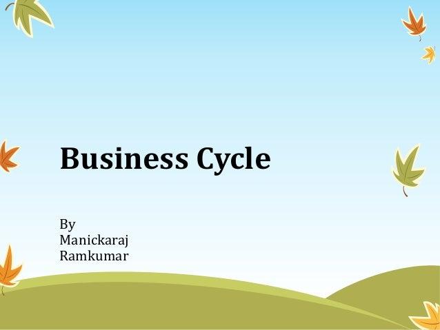 Business CycleByManickarajRamkumar