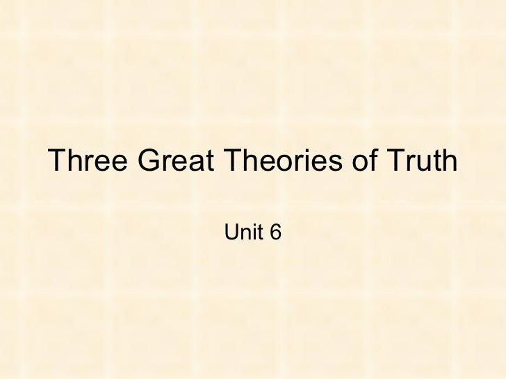 Three Great Theories of Truth Unit 6