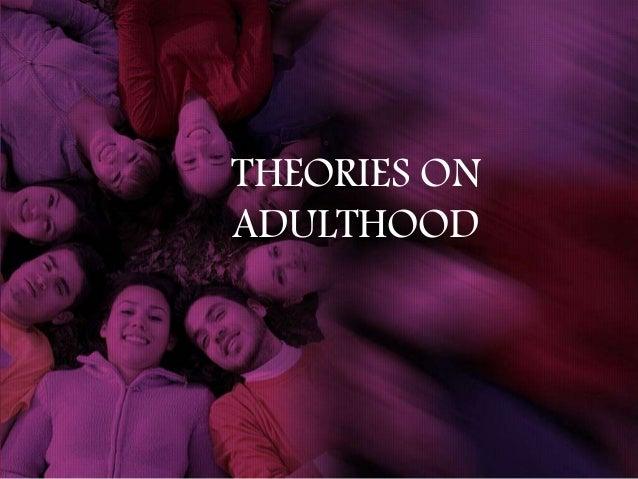 Theories on adulthood - Adult Health 1 PCU MAN